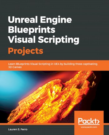 Book cover for Unreal Engine Blueprints Visual Scripting Projects:  Learn Blueprints Visual Scripting in UE4 by building three captivating 3D Games a book by Lauren S. Ferro