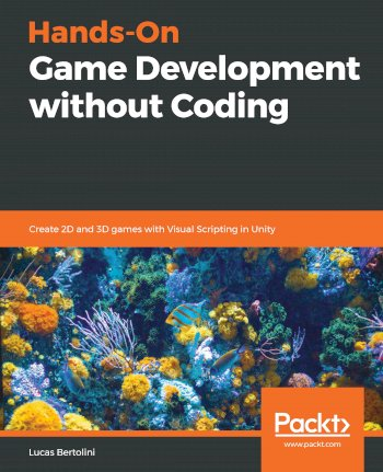 Book cover for Hands-On Game Development without Coding:  Create 2D and 3D games with Visual Scripting in Unity a book by Lucas  Bertolini
