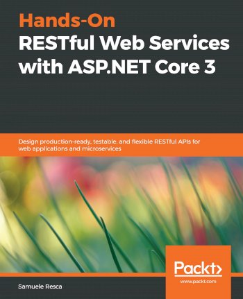 Book cover for Hands-On RESTful Web Services with ASP.NET Core 3: Design production-ready, testable, and flexible RESTful APIs for web applications and microservices a book by Samuele  Resca