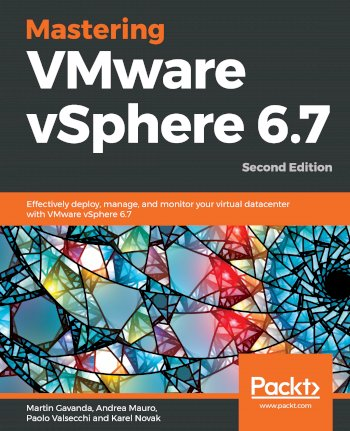 Book cover for Mastering VMware vSphere 6.7: Effectively deploy, manage, and monitor your virtual datacenter with VMware vSphere 6.7 a book by Martin  Gavanda, Andrea  Mauro, Paolo  Valsecchi, Karel  Novak
