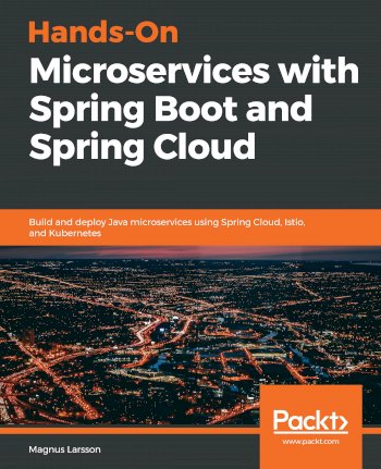 Book cover for Hands-On Microservices with Spring Boot and Spring Cloud:  Build and deploy Java microservices using Spring Cloud, Istio, and Kubernetes a book by Magnus  Larsson