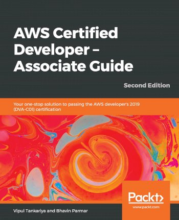 Book cover for AWS Certified Developer – Associate Guide:  Your one-stop solution to passing the AWS developer's 2019 (DVA-C01) certification a book by Vipul  Tankariya, Bhavin  Parmar