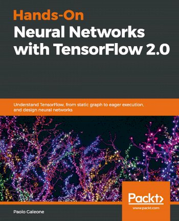 Book cover for Hands-On Neural Networks with TensorFlow 2.0: Understand TensorFlow, from static graph to eager execution, and design neural networks a book by Paolo  Galeone