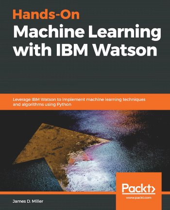 Book cover for Hands-On Machine Learning with IBM Watson:  Leverage IBM Watson to implement machine learning techniques and algorithms using Python a book by James D. Miller