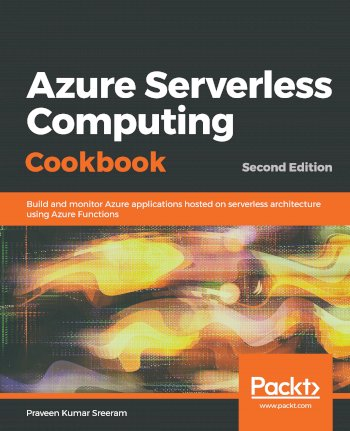 Book cover for Azure Serverless Computing Cookbook:  Build and monitor Azure applications hosted on serverless architecture using Azure Functions a book by Praveen Kumar Sreeram