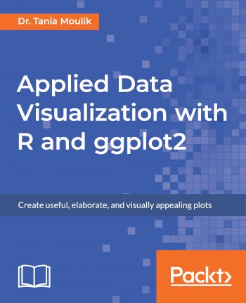 Book cover for Applied Data Visualization with R and ggplot2:  Create useful, elaborate, and visually appealing plots, a book by Dr. Tania Moulik
