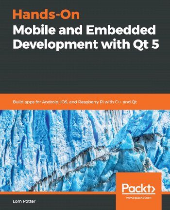Book cover for Hands-On Mobile and Embedded Development with Qt 5:  Build apps for Android, iOS, and Raspberry Pi with C++ and Qt a book by Lorn  Potter