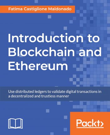 Book cover for Introduction to Blockchain and Ethereum:  Use distributed ledgers to validate digital transactions in a decentralized and trustless manner a book by Fatima Castiglione Maldonado