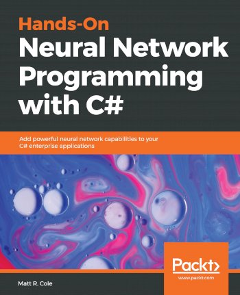 Book cover for Hands-On Neural Network Programming with C#:  Add powerful neural network capabilities to your C# enterprise applications a book by Matt R. Cole