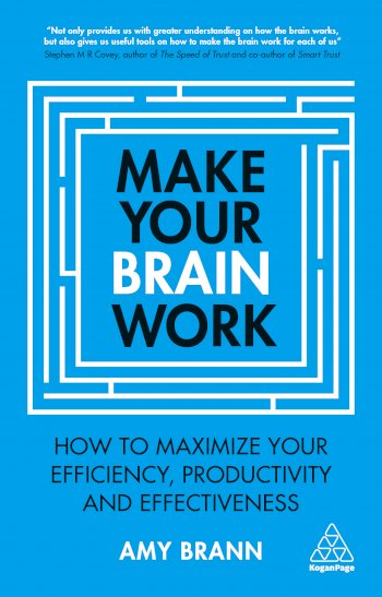 Book cover for Make Your Brain Work:  How to Maximize Your Efficiency, Productivity and Effectiveness a book by Amy  Brann