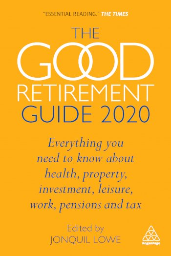 Book cover for The Good Retirement Guide 2020:  Everything You Need to Know About Health, Property, Investment, Leisure, Work, Pensions and Tax a book by Jonquil  Lowe