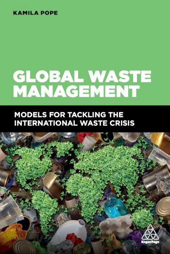 Book cover for Global Waste Management:  Models for Tackling the International Waste Crisis a book by Kamila  Pope