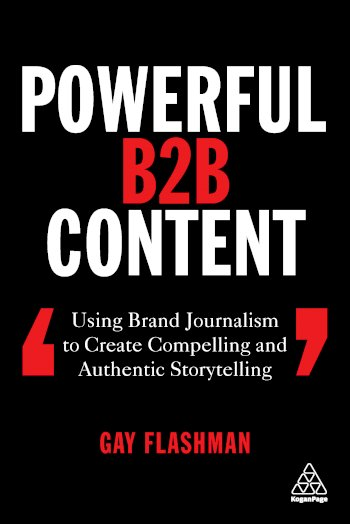 Book cover for Powerful B2B Content:  Using Brand Journalism to Create Compelling and Authentic Storytelling a book by Gay  Flashman