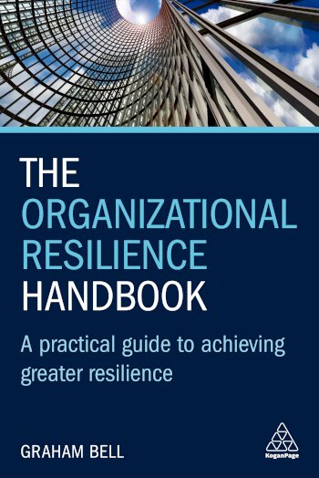 Book cover for The Organizational Resilience Handbook:  A Practical Guide to Achieving Greater Resilience a book by Graham  Bell