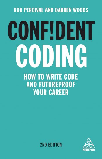 Book cover for Confident Coding: How to Write Code and Futureproof Your Career, a book by Rob  Percival, Darren  Woods