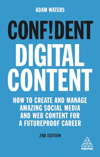 Book cover for Confident Digital Content: How to Create and Manage Amazing Social Media and Web Content for a Futureproof Career a book by Adam  Waters