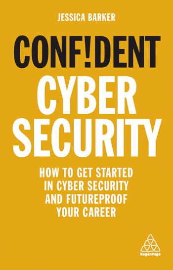 Book cover for Confident Cyber Security:  How to Get Started in Cyber Security and Futureproof Your Career a book by Dr Jessica  Barker