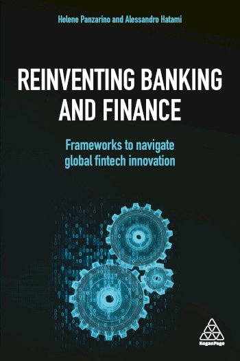 Book cover for Reinventing Banking and Finance:  Frameworks to Navigate Global Fintech Innovation a book by Helene  Panzarino, Alessandro  Hatami