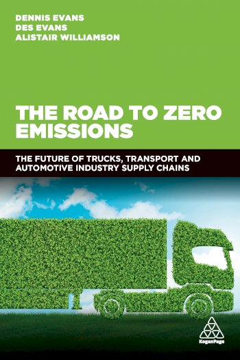 Book cover for The Road to Zero Emissions:  The Future of Trucks, Transport and Automotive Industry Supply Chains a book by Dennis  Evans, Des  Evans, Alistair  Williamson
