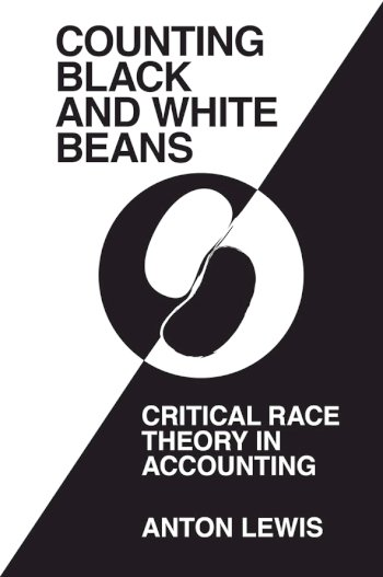 Book cover for 'Counting Black and White Beans':  Critical Race Theory in Accounting a book by Anton  Lewis