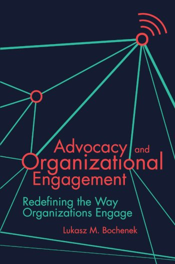 Book cover for Advocacy and Organizational Engagement:  Redefining the Way Organizations Engage a book by Lukasz M. Bochenek