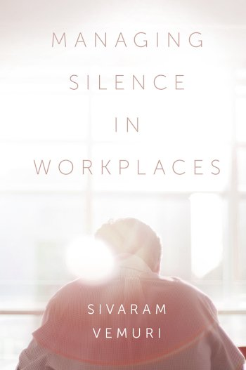 Book cover for Managing Silence in Workplaces a book by Associate Professor Sivaram  Vemuri