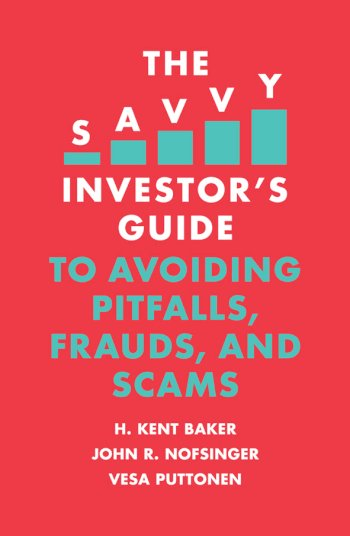 Book cover for The Savvy Investor's Guide to Avoiding Pitfalls, Frauds, and Scams a book by H. Kent Baker, John R. Nofsinger, Vesa  Puttonen
