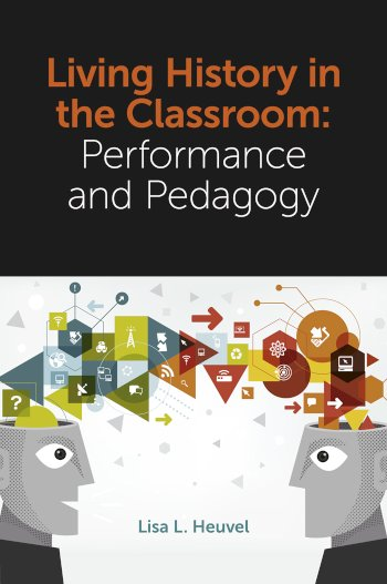 Book cover for Living History in the Classroom:  Performance and Pedagogy a book by Lisa L. Heuvel
