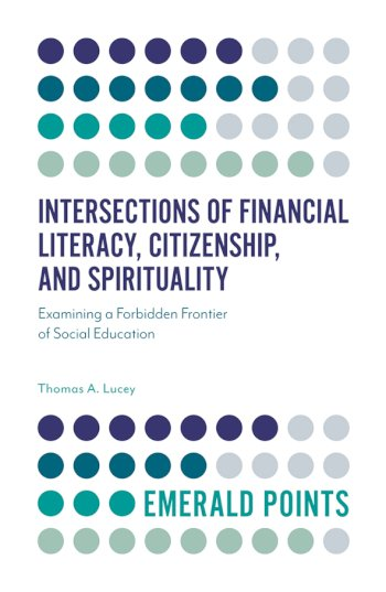 Book cover for Intersections of Financial Literacy, Citizenship, and Spirituality:  Examining a Forbidden Frontier of Social Education a book by Thomas A. Lucey