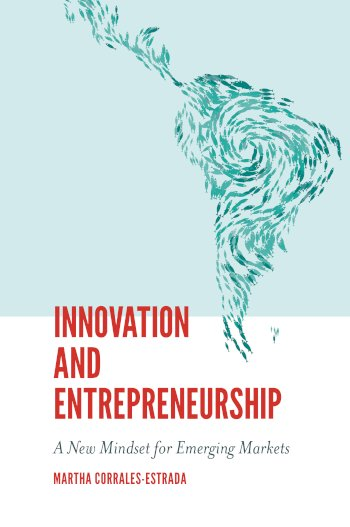 Book cover for Innovation and Entrepreneurship:  A New Mindset for Emerging Markets a book by Martha  CorralesEstrada