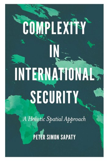 Book cover for Complexity in International Security:  A Holistic Spatial Approach a book by Peter Simon Sapaty