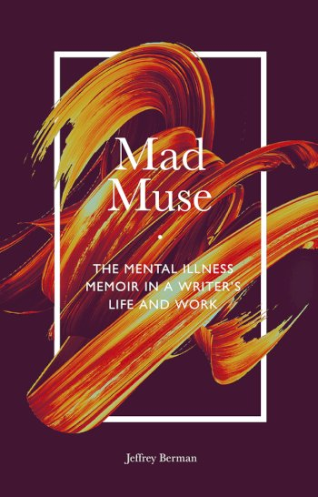 Book cover for Mad Muse:  The Mental Illness Memoir in a Writer's Life and Work a book by Jeffrey  Berman