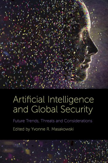 Book cover for Artificial Intelligence and Global Security:  Future Trends, Threats and Considerations a book by Yvonne R. Masakowski