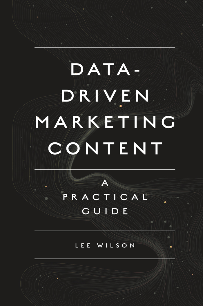 Book cover for Data-Driven Marketing Content:  A Practical Guide a book by Lee  Wilson