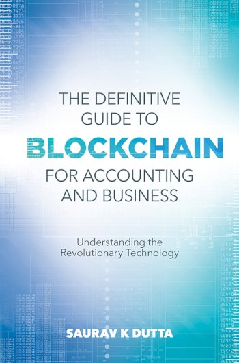 Book cover for The Definitive Guide to Blockchain for Accounting and Business:  Understanding the Revolutionary Technology a book by Professor Saurav K. Dutta