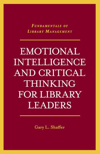 Book cover for Emotional Intelligence and Critical Thinking for Library Leaders a book by Gary L. Shaffer