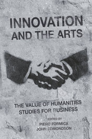 Book cover for Innovation and the Arts:  The Value of Humanities Studies for Business a book by Piero  Formica, John  Edmondson