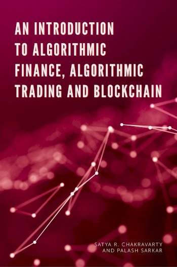 Book cover for An Introduction to Algorithmic Finance, Algorithmic Trading and Blockchain, a book by Satya  Chakravarty, Palash  Sarkar