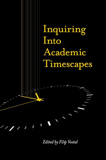 Book cover for Inquiring into Academic Timescapes a book by Filip  Vostal