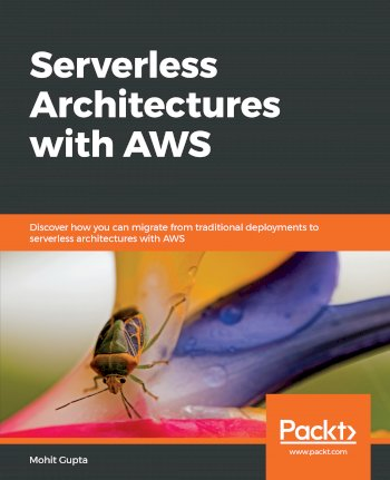 Book cover for Serverless Architectures with AWS:  Discover how you can migrate from traditional deployments to serverless architectures with AWS a book by Mohit  Gupta