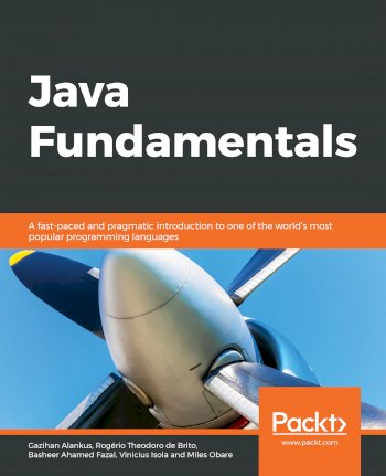 Book cover for Java Fundamentals:  A fast-paced and pragmatic introduction to one of the world's most popular programming languages a book by Gazihan  Alankus, Rogerio Theodoro De Brito, Basheer Ahamed Fazal, Vinicius  Isola, Miles  Obare
