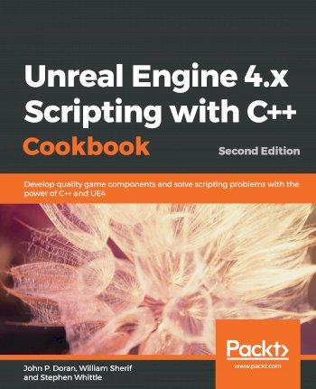 Book cover for Unreal Engine 4.x Scripting with C++ Cookbook: Develop quality game components and solve scripting problems with the power of C++ and UE4 a book by John P. Doran, William  Sherif, Stephen  Whittle