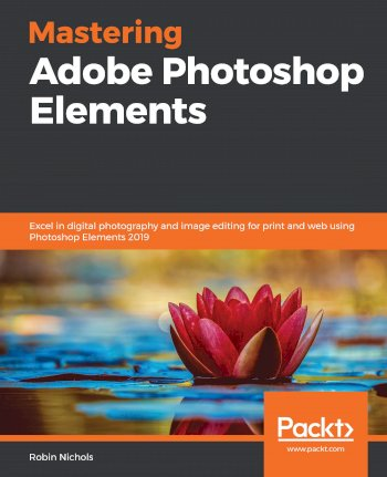 Book cover for Mastering Adobe Photoshop Elements:  Excel in digital photography and image editing for print and web using Photoshop Elements 2019 a book by Robin  Nichols