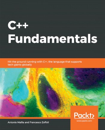 Book cover for C++ Fundamentals:  Hit the ground running with C++, the language that supports tech giants globally a book by Antonio  Mallia, Francesco  Zoffoli
