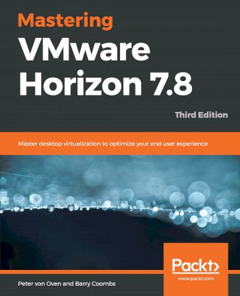 Book cover for Mastering VMware Horizon 7.8: Master desktop virtualization to optimize your end user experience a book by Peter Von Oven, Barry  Coombs