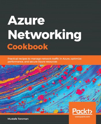Book cover for Azure Networking Cookbook:  Practical recipes to manage network traffic in Azure, optimize performance, and secure Azure resources a book by Mustafa  Toroman
