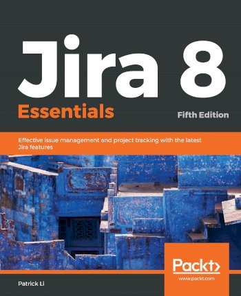 Book cover for Jira 8 Essentials:  Effective issue management and project tracking with the latest Jira features a book by Patrick  Li