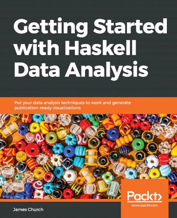 Book cover for Getting Started with Haskell Data Analysis:  Put your data analysis techniques to work and generate publication-ready visualizations a book by James  Church