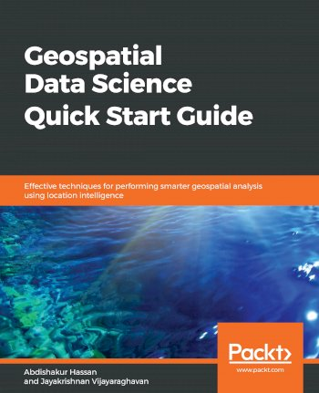 Book cover for Geospatial Data Science Quick Start Guide:  Effective techniques for performing smarter geospatial analysis using location intelligence a book by Abdishakur  Hassan, Jayakrishnan  Vijayaraghavan
