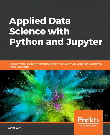 Book cover for Applied Data Science with Python and Jupyter:  Use powerful industry-standard tools to unlock new, actionable insights from your data a book by Alex  Galea